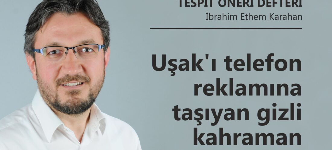 Uşak'ı telefon reklamına taşıyan gizli kahraman