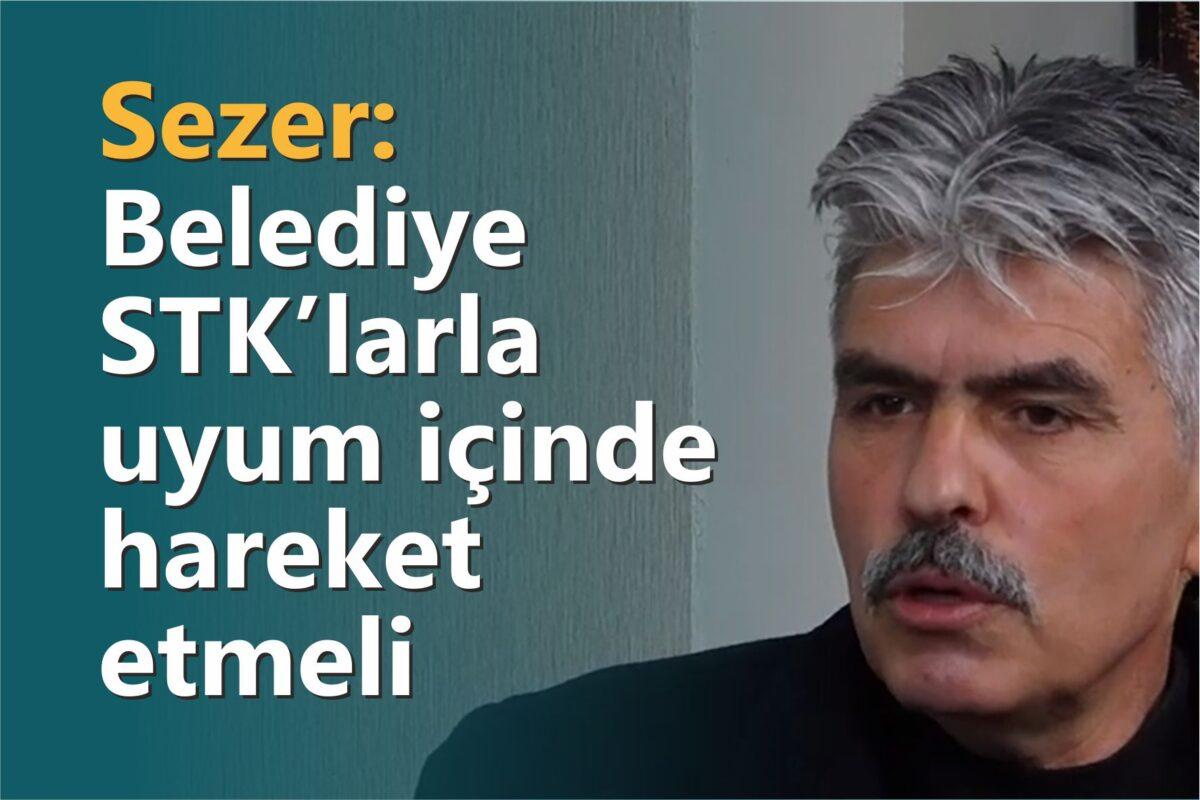 Mehmet Sezer: Belediye STK'larla uyum içinde hareket etmeli
