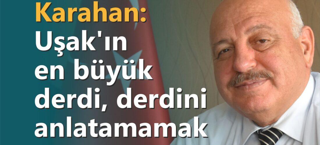 Karahan: Uşak'ın en büyük derdi, derdini anlatamamak