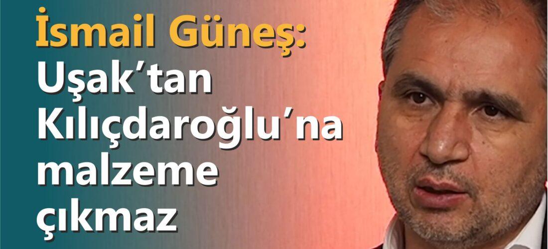 Güneş: Uşak'tan Kılıçdaroğlu'na malzeme çıkmaz