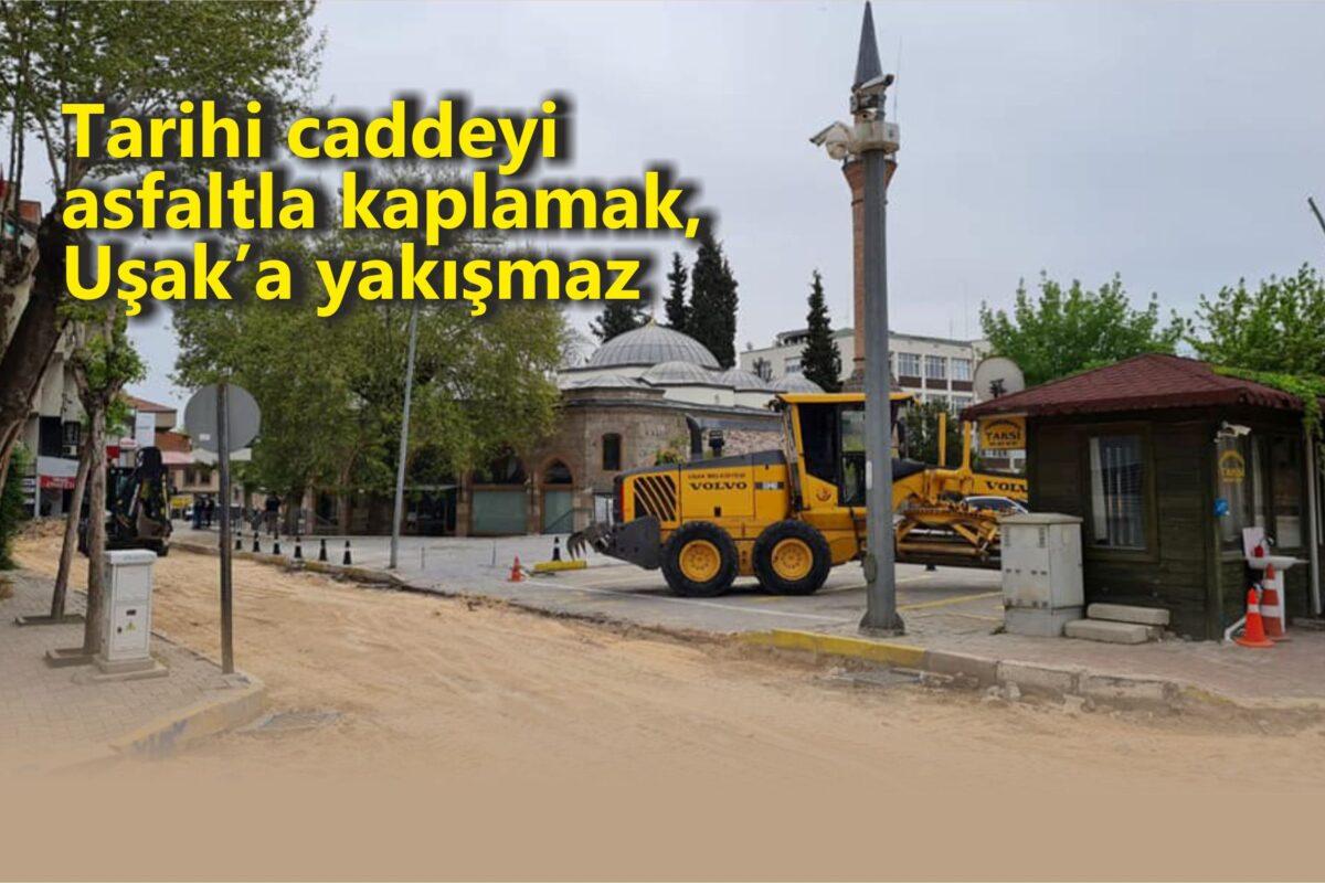 Tarihi caddeyi asfaltla kaplamak Uşak'a yakışmaz